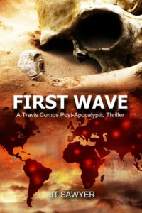 First Wave: A Travis Combs Post-Apocalyptic Thriller by JT Sawyer, Author